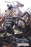 Weatherly, Myra: William Marshall: Medieval England's Greatest Knight