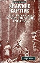 Shawnee Captive: The Story of Mary Draper…