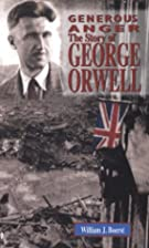 Generous Anger: The Story of George Orwell…
