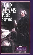 John Adams public servant by Bonnie L. Lukes