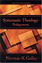 Systematic Theology: Prolegomena by Norman…