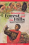 Lawrence, Ann: Between the Forest and the Hills
