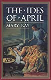 Ray, Mary: The Ides of April