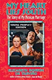 Trevino, Elizabeth Borton De: My Heart Lies South, Young People's Edition: The Story of My Mexican Marriage