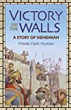 Hyman, Frieda Clark: Victory on the Walls: A Story of Nehemiah