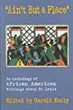 Early, Gerald: Ain't but a Place: An Anthology of African American Writings About St. Louis