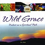 Alan, Eric: Wild Grace: Nature as a Spiritual Path