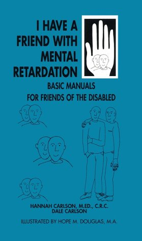 i-have-a-friend-who-has-mental-retardation-basic-manuals-for-families-and-friends-of-the-disabled