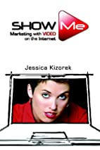 Show Me: Marketing with Video on the…