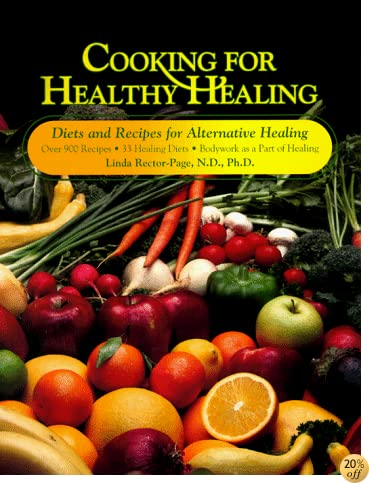 Cooking for Healthy Healing: Diets Programs and Recipes for Alternative Healing