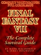 Final Fantasy VII: Survival Guide by Mark…