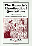 Bufe, Charles: The Heretic's Handbook of Quotations: Cutting Comments on Burning Issues