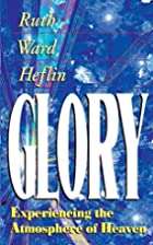 Glory: Experiencing the Atmosphere of Heaven…