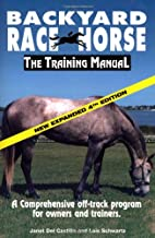 Backyard Race Horse: the Training Manual: A…