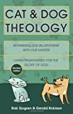 Sjogren, Bob: Cat & Dog Theology: Rethinking Our Relationship With Our Master