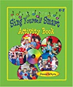 Sing Yourself Smart Activity Book by Donna…