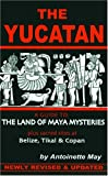 May, Antoinette: The Yucatan: A Guide to the Land of Maya Mysteries Plus Sacred Sites at Belize, Tikal, and Copan (Tetra)