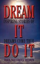 Dream It Do It: Inspiring Stories of Dreams…
