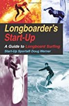 Longboarder's Start-Up: A Guide to Longboard…