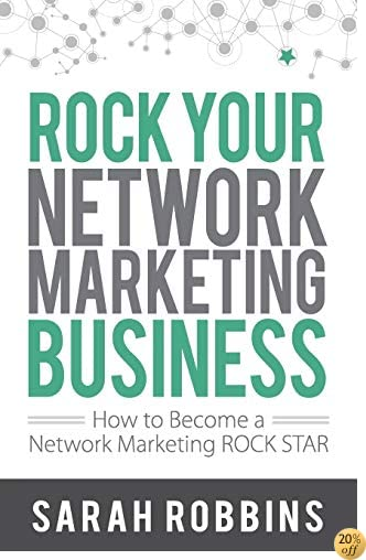 TROCK Your Network Marketing Business: How to Become a Network Marketing ROCK STAR