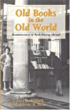 Rostenberg, Leona: Old Books in the Old World: Reminiscences of Book Buying Abroad