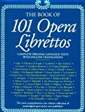 101 Opera Librettos Complete Texts with English Translations of the Worlds Best