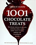 Gillespie, Gregg R.: 1001 Chocolate Treats: The Ultimate Collection of Cakes, Pies, Confections, Drinks, Cookies, Candies, Sauces, Ice Creams, Puddings, and Everything Else Chocolate