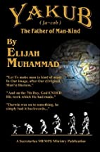 Yakub: The Father of Mankind by Elijah…