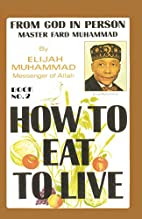 How To Eat To Live, Book 2 by Elijah…