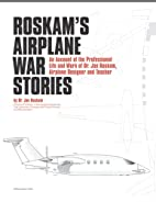 Roskam's Airplane War Stories: An Account of…