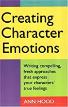 Creating Character Emotions by Ann Hood