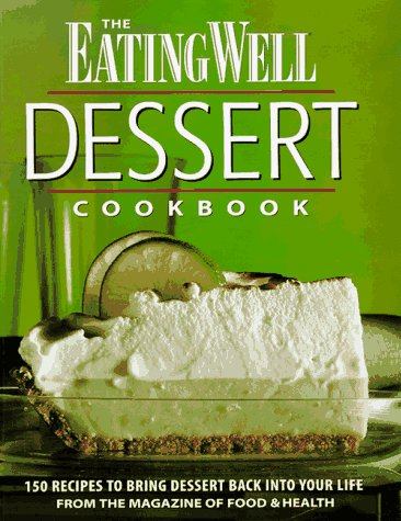 the-eating-well-dessert-cookbook-150-recipes-to-bring-dessert-back-into-your-life