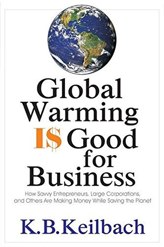 global-warming-is-good-for-business-how-savvy-entrepreneurs-large-corporations-and-others-are-making-money-while-saving-the-planet