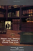 From the Depth of the Mines Came the Law : A…