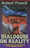 Powell, Robert: Dialogues on Reality: An Exploration into the Nature of Our Ultimate Identity  Meetings in California (Verbatim Report)