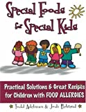 Adelman, Todd: Special Foods for Special Kids: Practical Solutions & Great Recipes for Children With Food Allergies