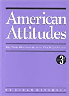 American Attitudes: Who Thinks What About…
