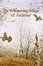 The Whispering Wings of Autumn by Gene Hill