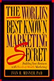 Ivan R. Misner: The World's Best Known Marketing Secret: Building Your Business with Word-of-Mouth Marketing