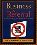 Davis, Robert: Business by Referral: A Sure-Fire Way to Generate New Business