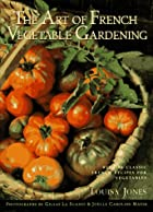 The Art of French Vegetable Gardening by…