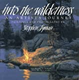Lyman, Stephen: Into the Wilderness: An Artist's Journey  Paintings and Photography
