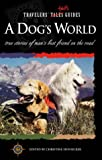 Hunsicker, Christine: A Dog's World: True Stories of Man's Best Friend on the Road