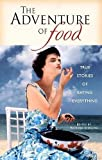 Sterling, Richard: The Adventure of Food: True Stories of Eating Everything