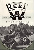 Reel Women: The World Of Women Who Fish by…