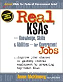 McKinney, Anne: Real Ksas--Knowledge, Skills &amp; Abilities--For Government Jobs: Improve Your Chances of Gaining Federal Employment by Preparing Top-Notch Ksas