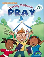 TEACHING CHILDREN TO PRAY, AGES 2&3 by Mary…