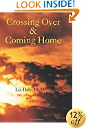 Crossing Over & Coming Home: Twenty-One Authors Discuss The Gay Near-Death Experience As Spiritual Transformation