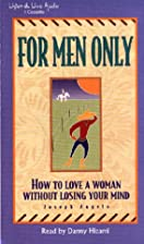 For Men Only: How to Love a Woman Without…