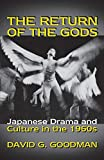 Goodman, David G.: The Return of the Gods: Japanese Drama and Culture in the 1960s